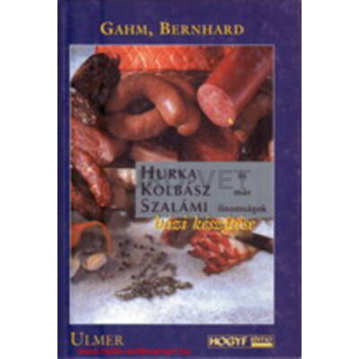 Gahm, Bernhard: Hurka, kolbász, szalámi és más finomságok házi készítése